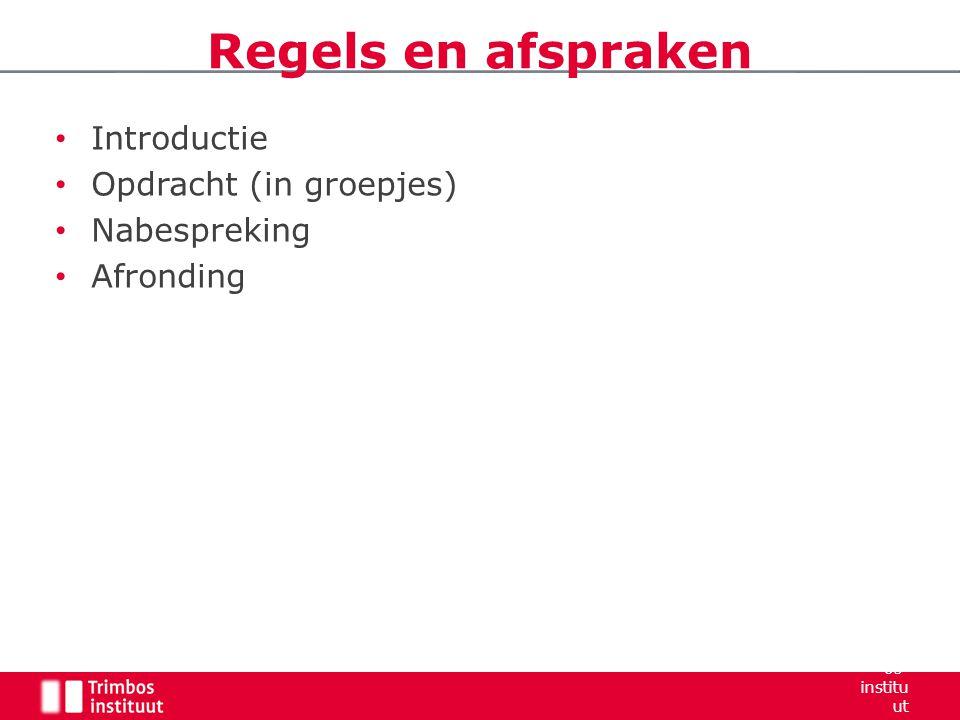 Introductie Opdracht (in groepjes) Nabespreking Afronding Regels en afspraken Trimb os- institu ut 2006 16