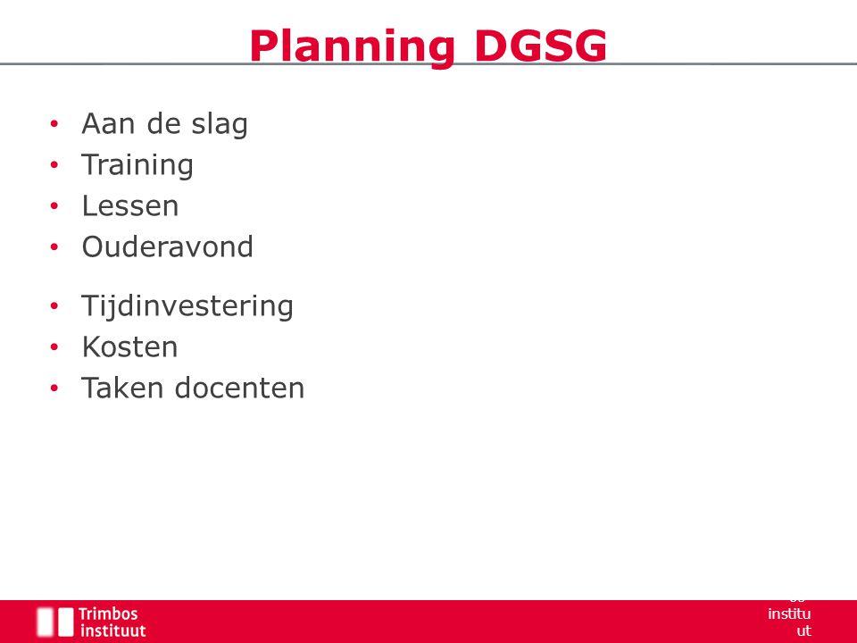 Aan de slag Training Lessen Ouderavond Tijdinvestering Kosten Taken docenten Planning DGSG Trimb os- institu ut 2006 21