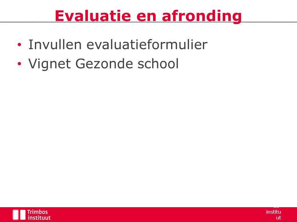 Invullen evaluatieformulier Vignet Gezonde school Evaluatie en afronding Trimb os- institu ut 2006 22