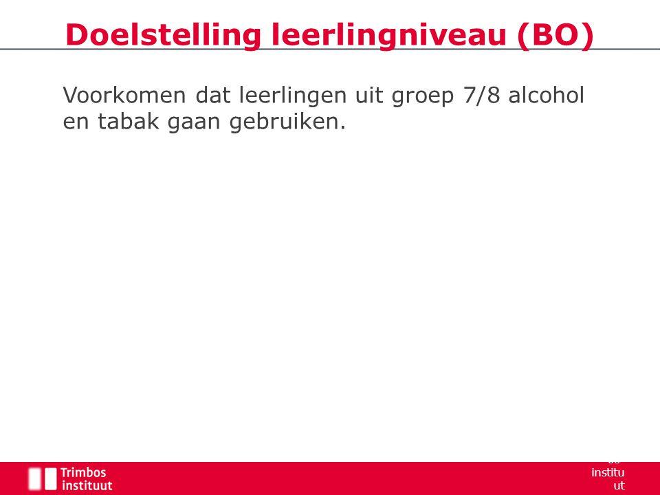 Voorkomen dat leerlingen uit groep 7/8 alcohol en tabak gaan gebruiken. Doelstelling leerlingniveau (BO) Trimb os- institu ut 2006 6