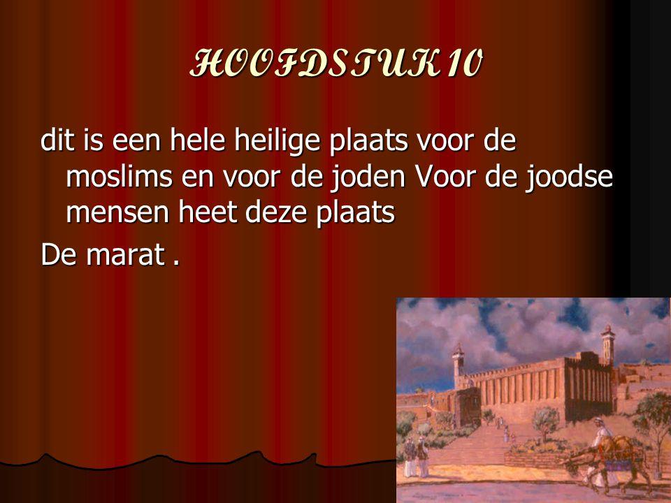 HOOFDSTUK 10 dit is een hele heilige plaats voor de moslims en voor de joden Voor de joodse mensen heet deze plaats De marat.