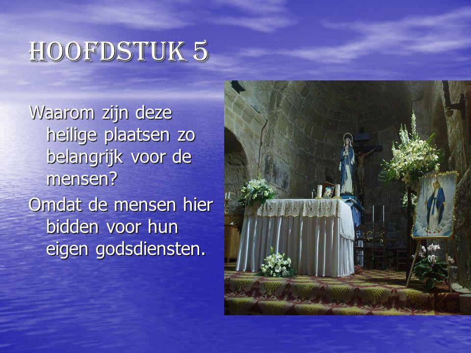 hoofdstuk 5 Waarom zijn deze heilige plaatsen zo belangrijk voor de mensen? Omdat de mensen hier bidden voor hun eigen godsdiensten.