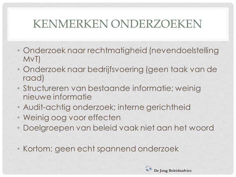 KENMERKEN ONDERZOEKEN Onderzoek naar rechtmatigheid (nevendoelstelling MvT) Onderzoek naar bedrijfsvoering (geen taak van de raad) Structureren van be
