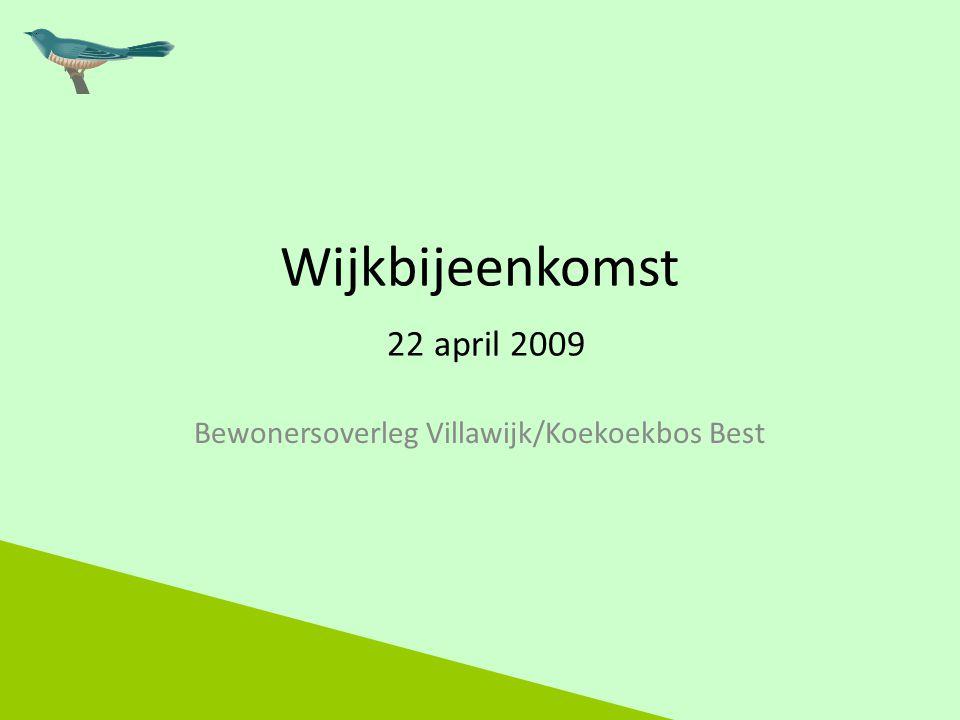 Wijkbijeenkomst 22 april 2009 Bewonersoverleg Villawijk/Koekoekbos Best