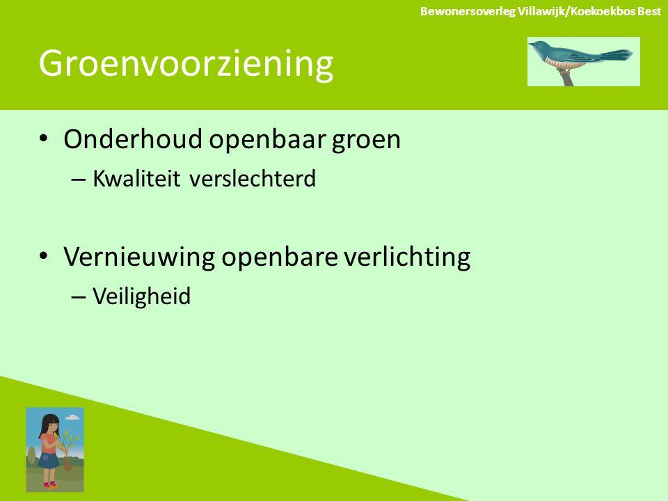Groenvoorziening Onderhoud openbaar groen – Kwaliteit verslechterd Vernieuwing openbare verlichting – Veiligheid Bewonersoverleg Villawijk/Koekoekbos