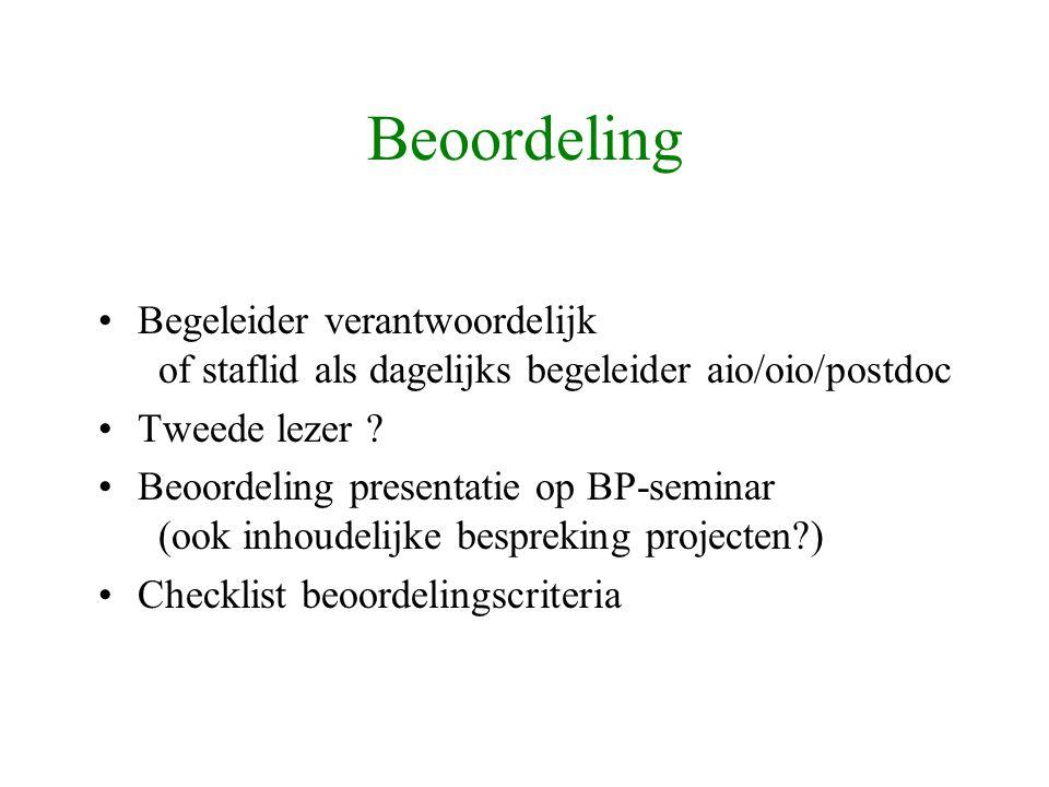 Beoordeling Begeleider verantwoordelijk of staflid als dagelijks begeleider aio/oio/postdoc Tweede lezer .