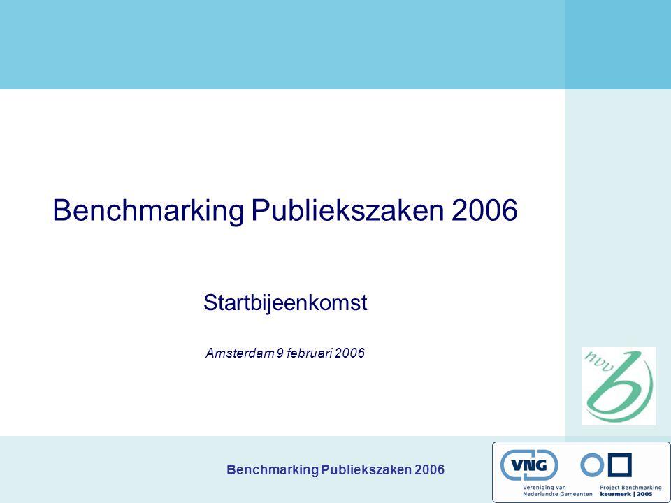 Benchmarking Publiekszaken 2006 Startbijeenkomst Amsterdam 9 februari 2006