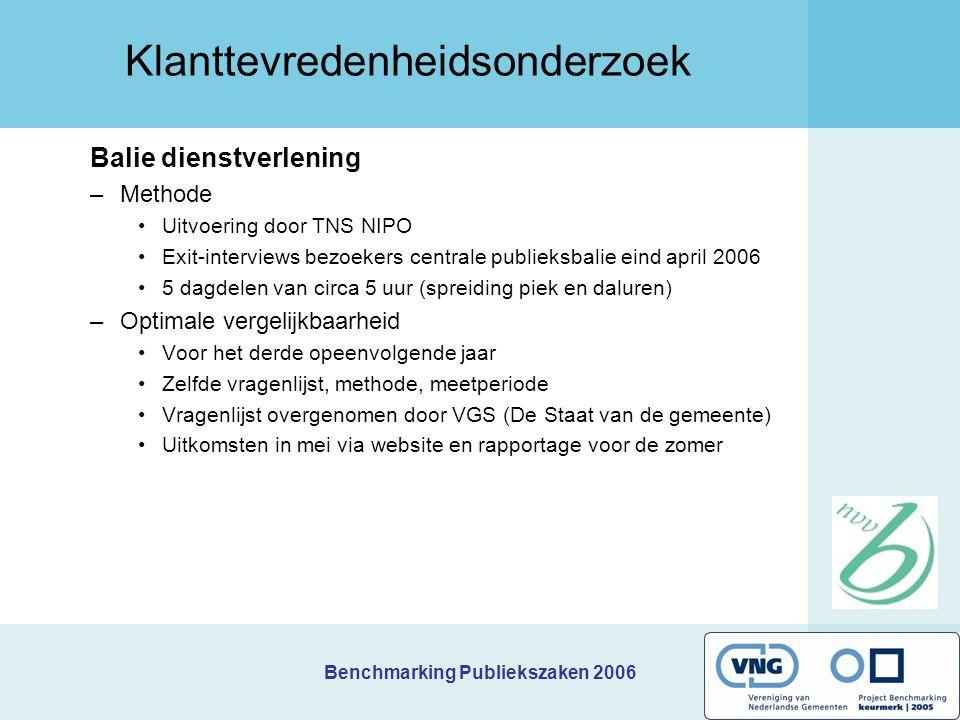 Benchmarking Publiekszaken 2006 Klanttevredenheidsonderzoek Balie dienstverlening –Methode Uitvoering door TNS NIPO Exit-interviews bezoekers centrale