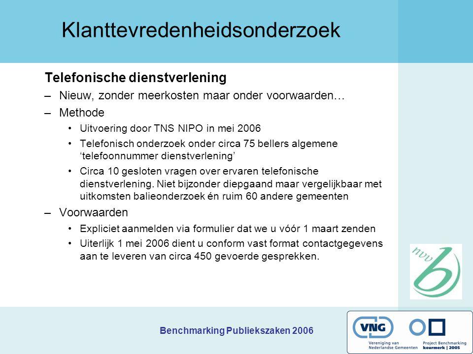 Benchmarking Publiekszaken 2006 Klanttevredenheidsonderzoek Telefonische dienstverlening –Nieuw, zonder meerkosten maar onder voorwaarden… –Methode Ui