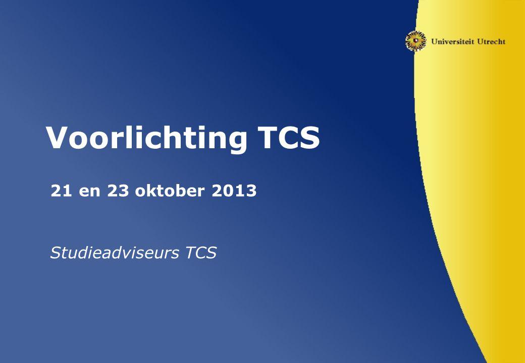 Voorlichting TCS 21 en 23 oktober 2013 Studieadviseurs TCS