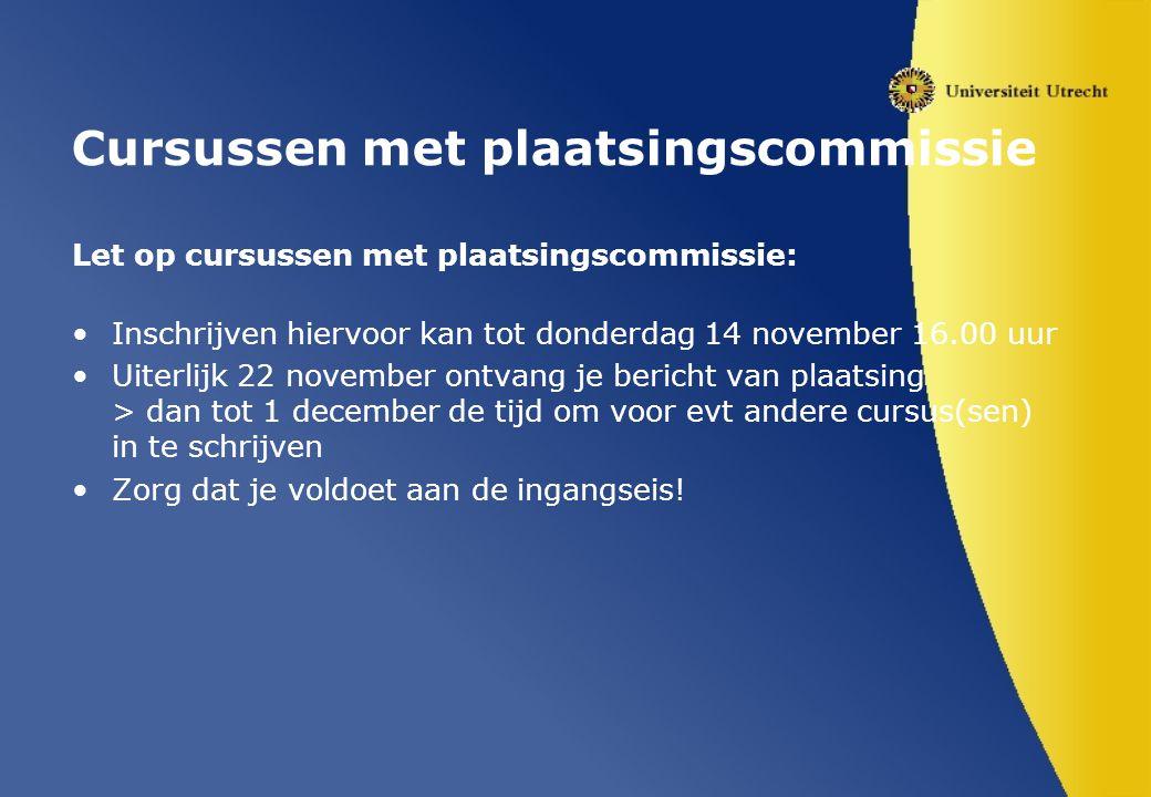 Cursussen met plaatsingscommissie Let op cursussen met plaatsingscommissie: Inschrijven hiervoor kan tot donderdag 14 november 16.00 uur Uiterlijk 22