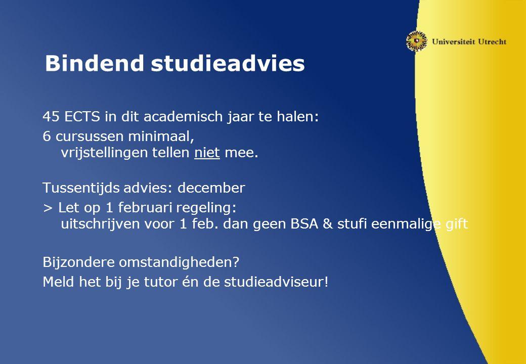Bindend studieadvies 45 ECTS in dit academisch jaar te halen: 6 cursussen minimaal, vrijstellingen tellen niet mee. Tussentijds advies: december > Let