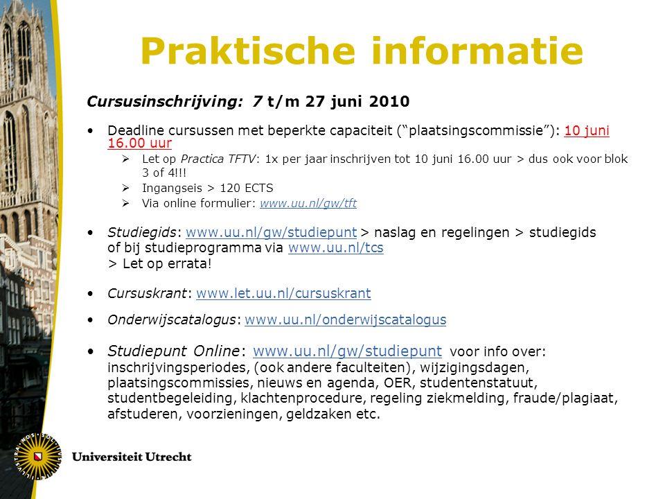 Praktische informatie Cursusinschrijving: 7 t/m 27 juni 2010 Deadline cursussen met beperkte capaciteit ( plaatsingscommissie ): 10 juni 16.00 uur  Let op Practica TFTV: 1x per jaar inschrijven tot 10 juni 16.00 uur > dus ook voor blok 3 of 4!!.