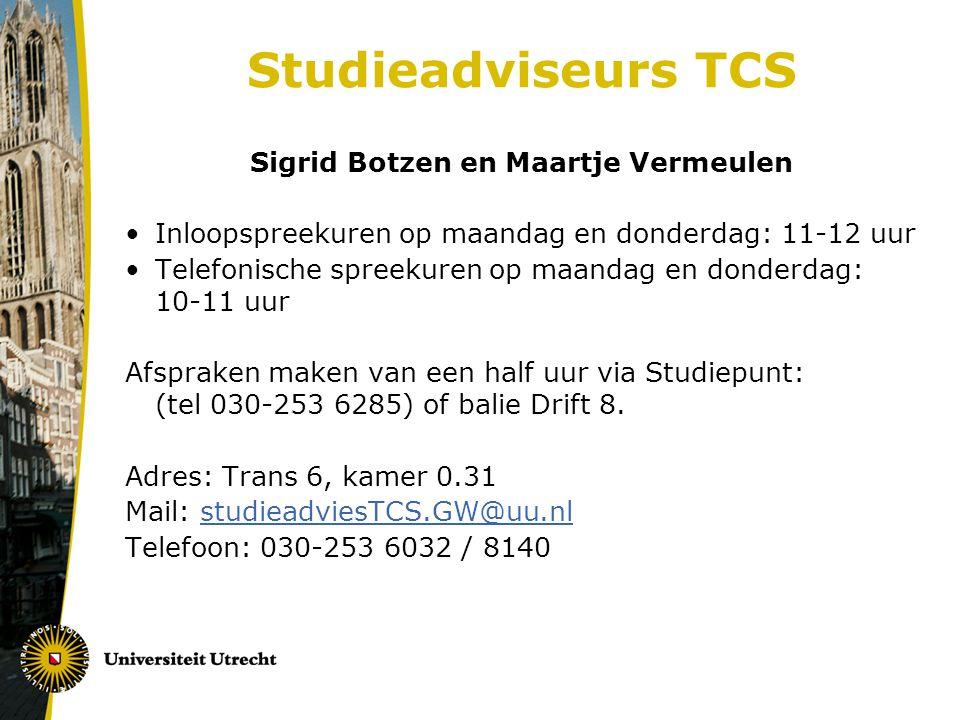 Studieadviseurs TCS Sigrid Botzen en Maartje Vermeulen Inloopspreekuren op maandag en donderdag: 11-12 uur Telefonische spreekuren op maandag en donderdag: 10-11 uur Afspraken maken van een half uur via Studiepunt: (tel 030-253 6285) of balie Drift 8.