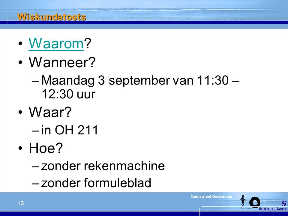 13 Wiskundetoets Waarom?Waarom Wanneer. –Maandag 3 september van 11:30 – 12:30 uur Waar.