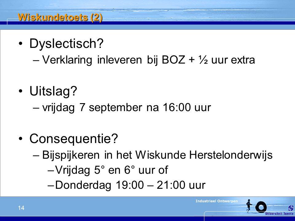 14 Wiskundetoets (2) Dyslectisch. –Verklaring inleveren bij BOZ + ½ uur extra Uitslag.