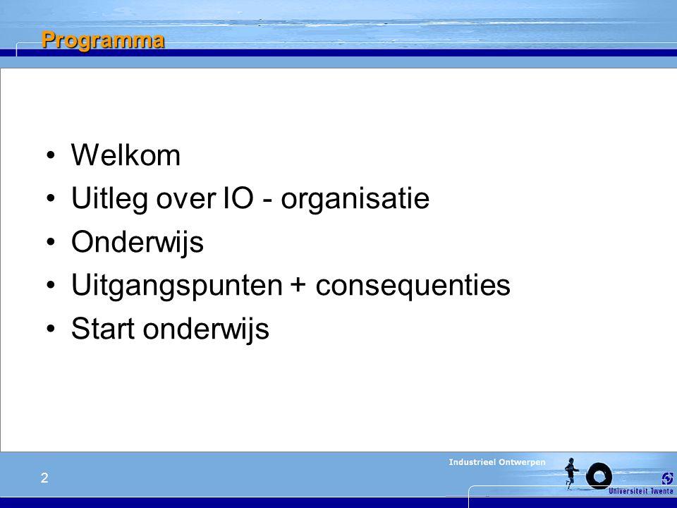 2 Programma Welkom Uitleg over IO - organisatie Onderwijs Uitgangspunten + consequenties Start onderwijs