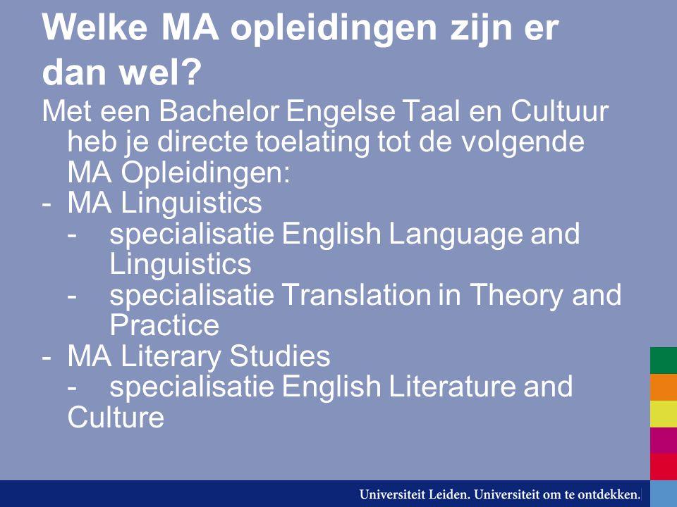 Welke MA opleidingen zijn er dan wel? Met een Bachelor Engelse Taal en Cultuur heb je directe toelating tot de volgende MA Opleidingen: -MA Linguistic
