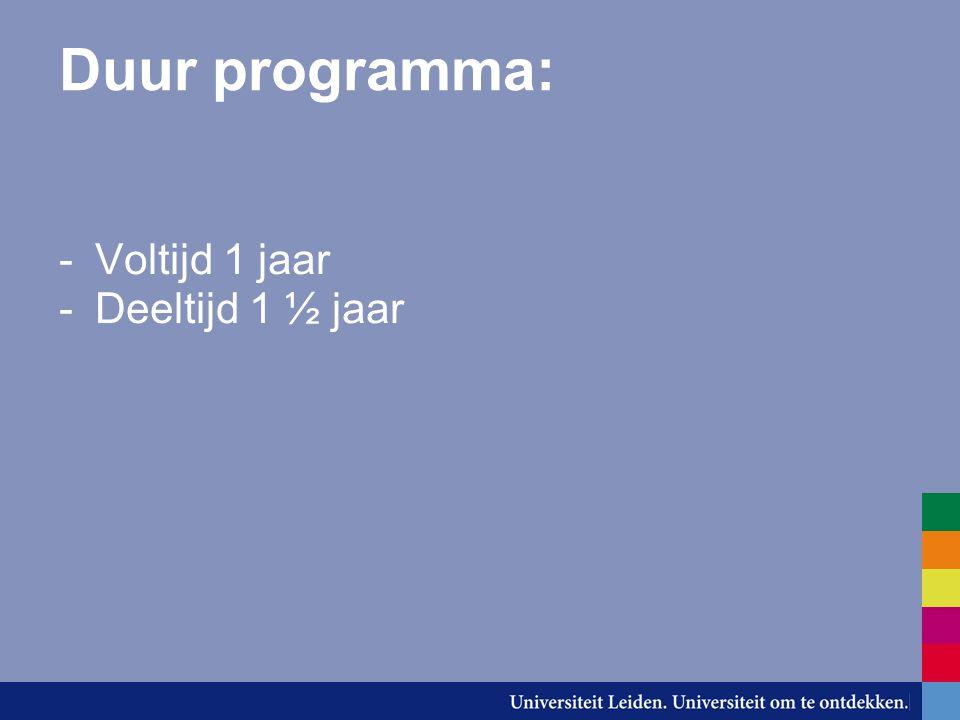 Duur programma: -Voltijd 1 jaar -Deeltijd 1 ½ jaar