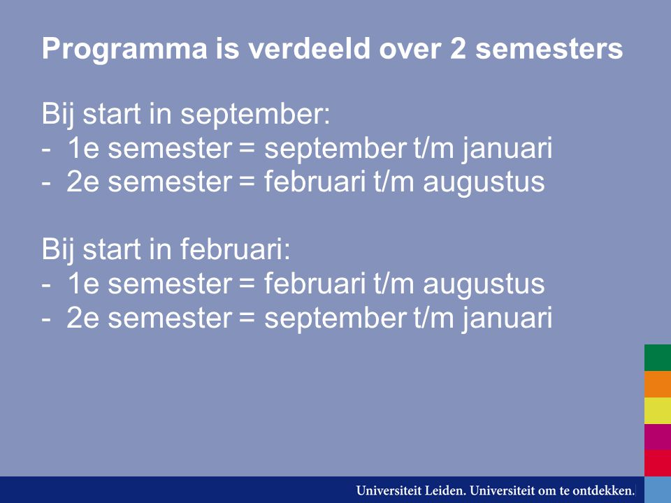 Programma is verdeeld over 2 semesters Bij start in september: -1e semester = september t/m januari -2e semester = februari t/m augustus Bij start in