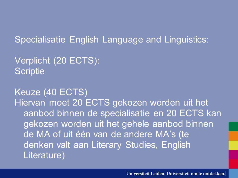 Specialisatie English Language and Linguistics: Verplicht (20 ECTS): Scriptie Keuze (40 ECTS) Hiervan moet 20 ECTS gekozen worden uit het aanbod binne