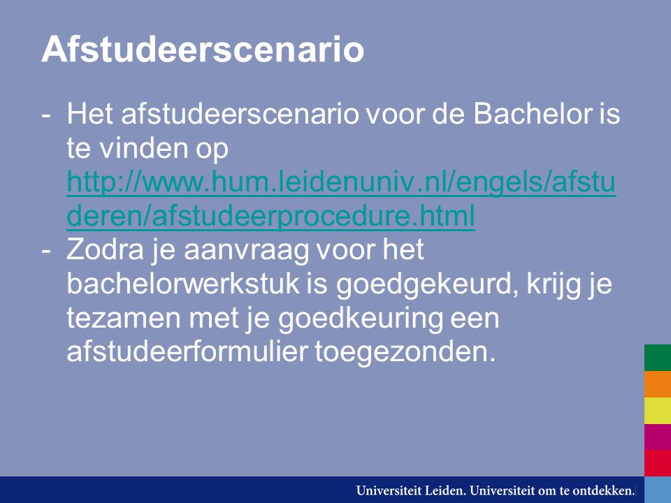 Afstudeerscenario -Het afstudeerscenario voor de Bachelor is te vinden op http://www.hum.leidenuniv.nl/engels/afstu deren/afstudeerprocedure.html http