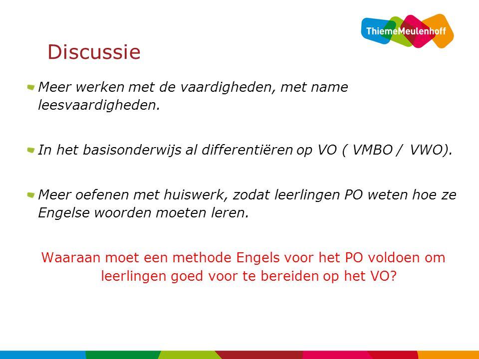 Discussie Meer werken met de vaardigheden, met name leesvaardigheden. In het basisonderwijs al differentiëren op VO ( VMBO / VWO). Meer oefenen met hu