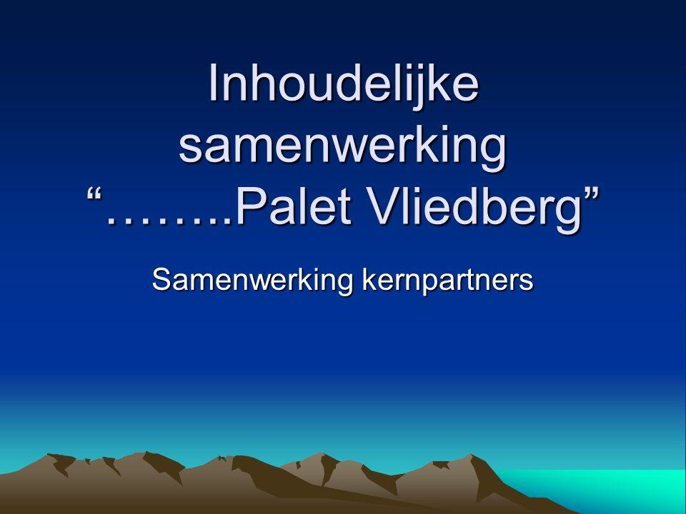 """Inhoudelijke samenwerking """"……..Palet Vliedberg"""" Samenwerking kernpartners"""