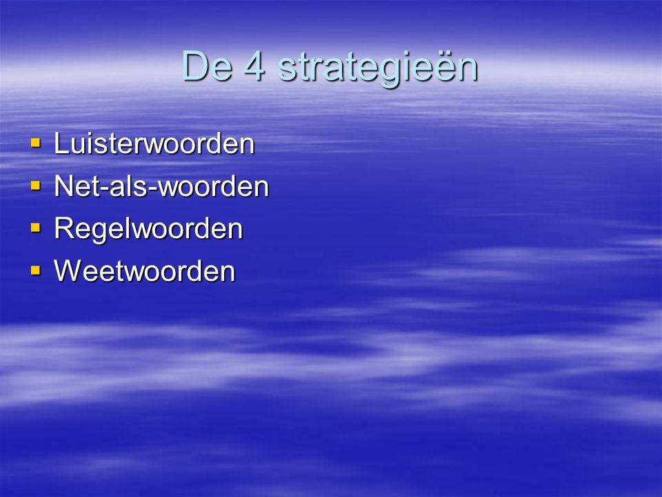 De 4 strategieën  Luisterwoorden  Net-als-woorden  Regelwoorden  Weetwoorden