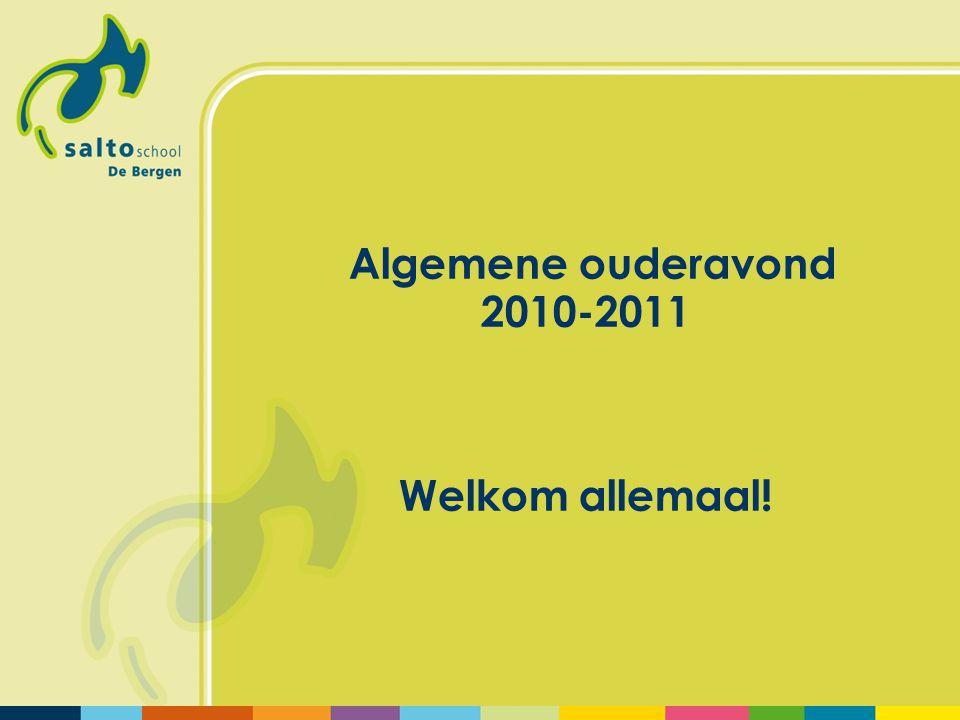 A lgemene ouderavond 2010-2011 Welkom allemaal!
