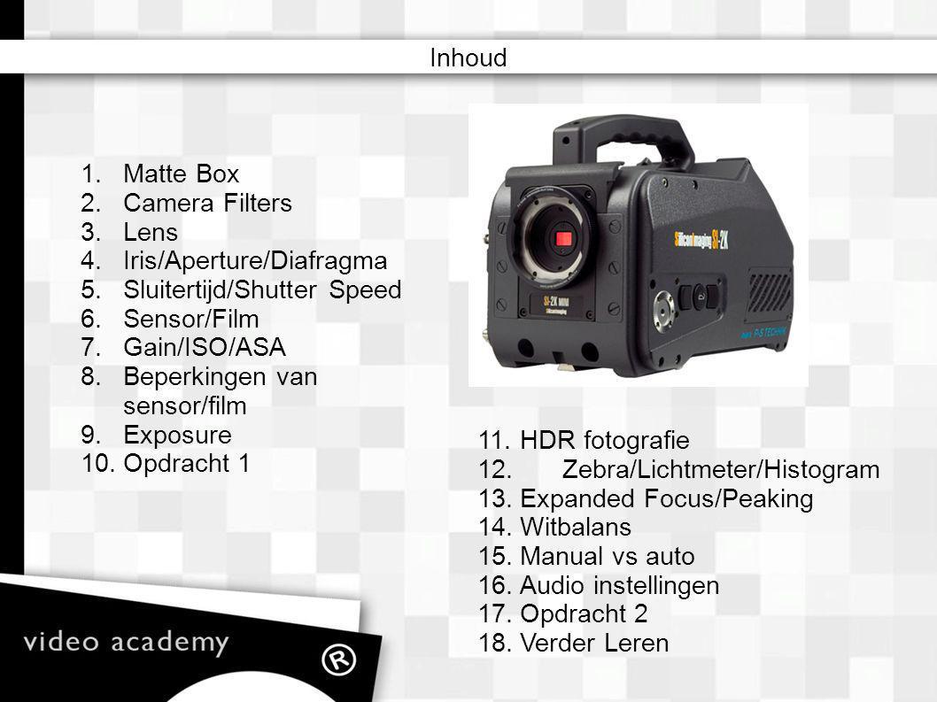 Inhoud 1.Matte Box 2.Camera Filters 3.Lens 4.Iris/Aperture/Diafragma 5.Sluitertijd/Shutter Speed 6.Sensor/Film 7. Gain/ISO/ASA 8. Beperkingen van sens