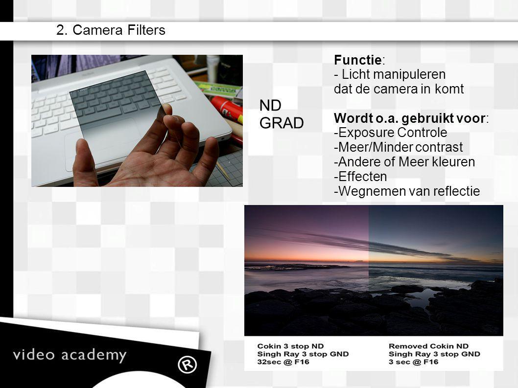 2. Camera Filters – matte box – camera filters (ND) – lens (zoom) – iris – sluitertijden (ook i.c.m. Hertzen) – sensoren/film – gain/iso – zebra – wit