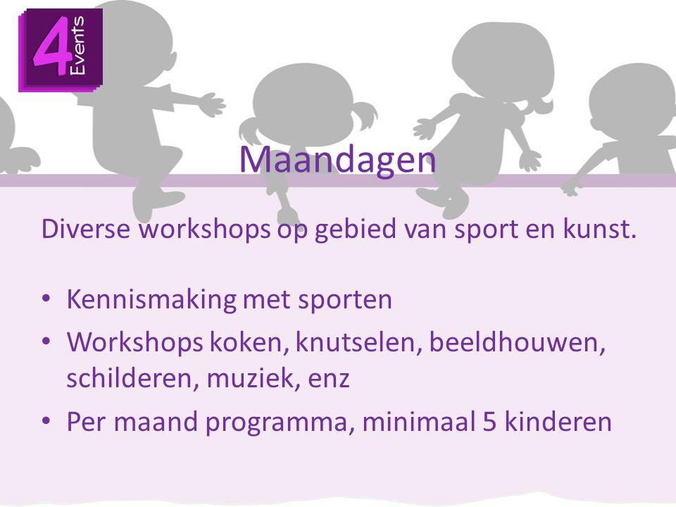 Maandagen Diverse workshops op gebied van sport en kunst. Kennismaking met sporten Workshops koken, knutselen, beeldhouwen, schilderen, muziek, enz Pe