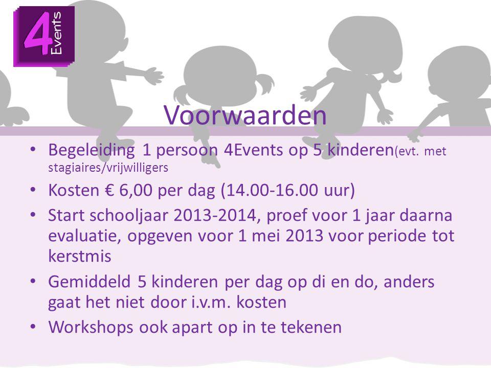 Voorwaarden Begeleiding 1 persoon 4Events op 5 kinderen (evt. met stagiaires/vrijwilligers Kosten € 6,00 per dag (14.00-16.00 uur) Start schooljaar 20