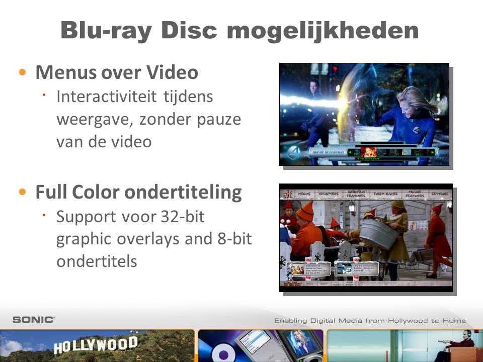 Blu-ray Disc mogelijkheden Menus over Video ∙ Interactiviteit tijdens weergave, zonder pauze van de video Full Color ondertiteling ∙ Support voor 32-bit graphic overlays and 8-bit ondertitels