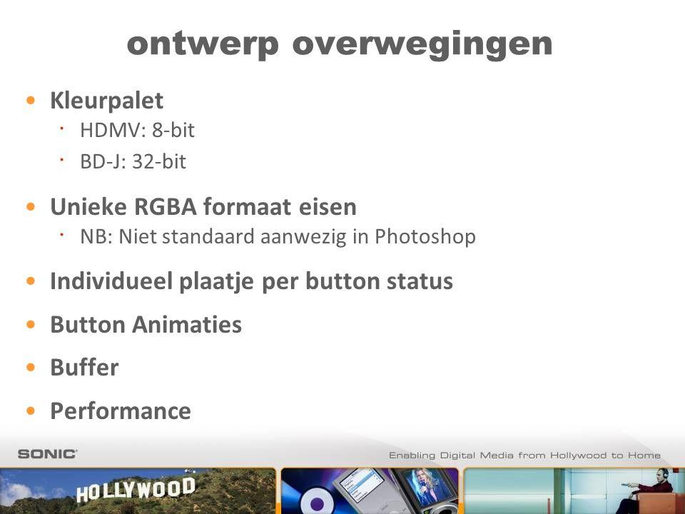 ontwerp overwegingen Kleurpalet ∙ HDMV: 8-bit ∙ BD-J: 32-bit Unieke RGBA formaat eisen ∙ NB: Niet standaard aanwezig in Photoshop Individueel plaatje