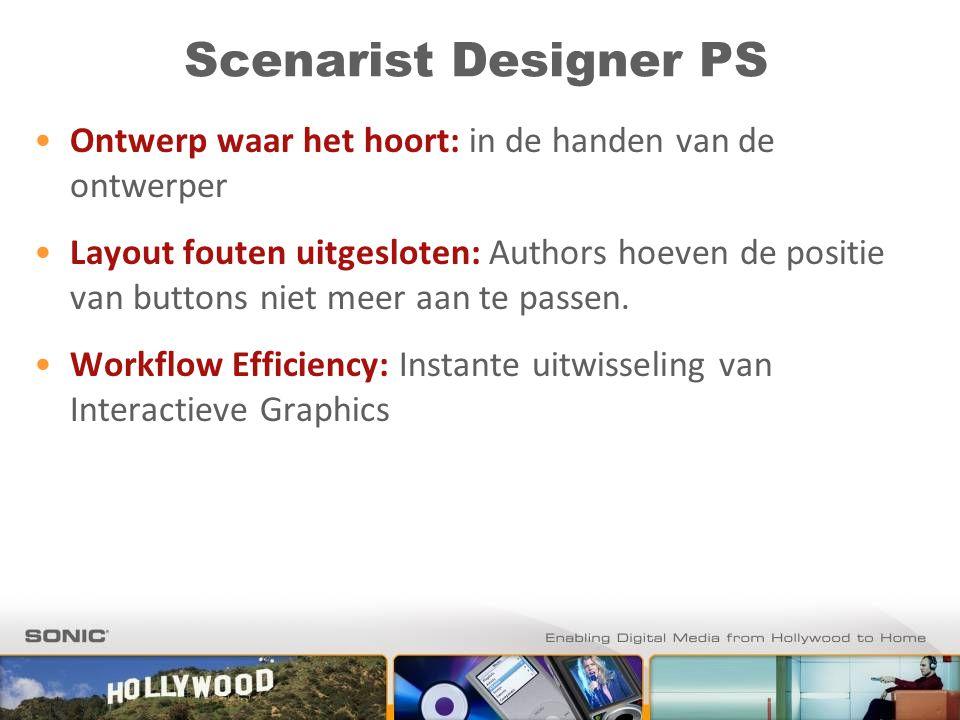 Scenarist Designer PS Ontwerp waar het hoort: in de handen van de ontwerper Layout fouten uitgesloten: Authors hoeven de positie van buttons niet meer aan te passen.