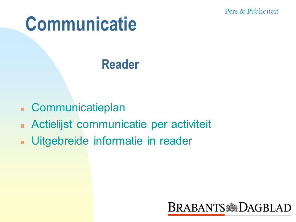 n Communicatieplan n Actielijst communicatie per activiteit n Uitgebreide informatie in reader Pers & Publiciteit Communicatie Reader