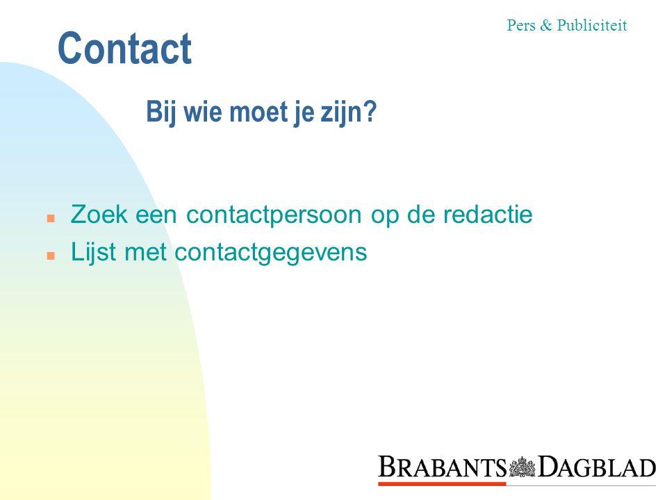 Contact n Zoek een contactpersoon op de redactie n Lijst met contactgegevens Pers & Publiciteit Bij wie moet je zijn
