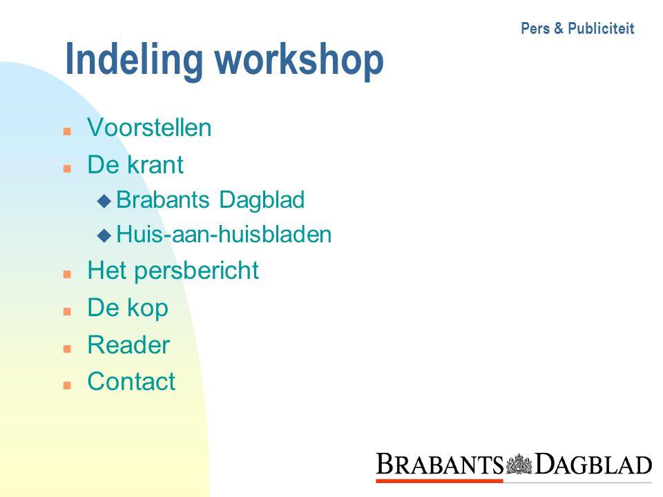Pers & Publiciteit n Voorstellen n De krant u Brabants Dagblad u Huis-aan-huisbladen n Het persbericht n De kop n Reader n Contact Indeling workshop