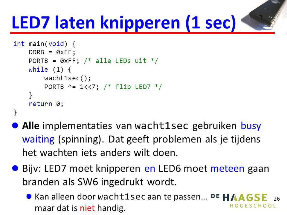 26 LED7 laten knipperen (1 sec) Alle implementaties van wacht1sec gebruiken busy waiting (spinning). Dat geeft problemen als je tijdens het wachten ie