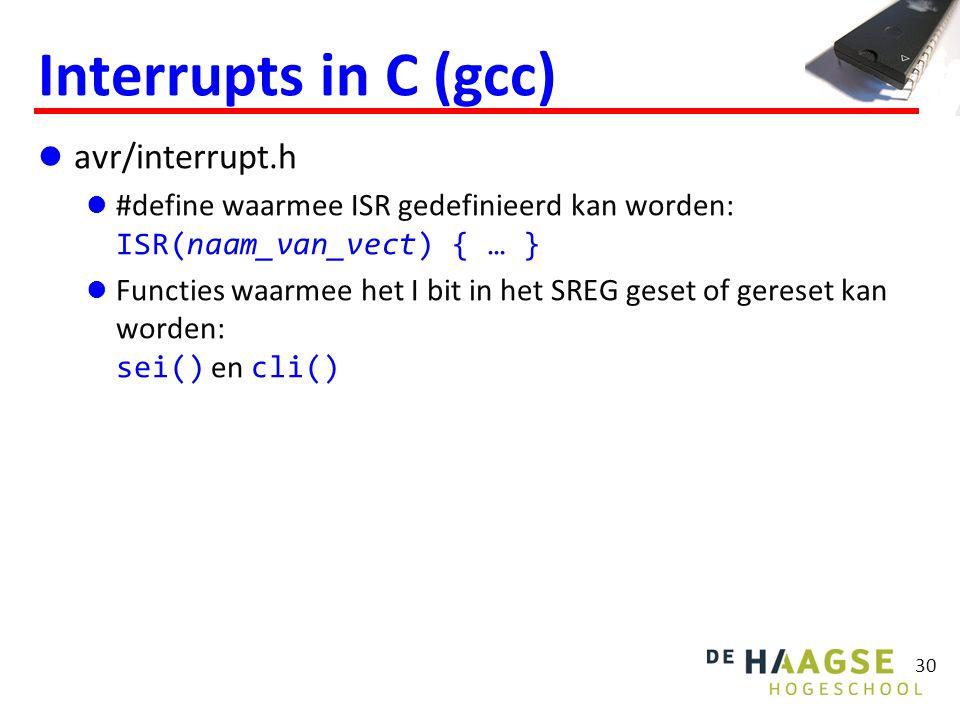 30 Interrupts in C (gcc) avr/interrupt.h #define waarmee ISR gedefinieerd kan worden: ISR(naam_van_vect) { … } Functies waarmee het I bit in het SREG