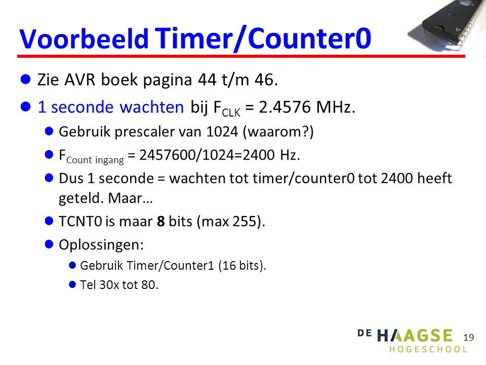 19 Voorbeeld Timer/Counter0 Zie AVR boek pagina 44 t/m 46. 1 seconde wachten bij F CLK = 2.4576 MHz. Gebruik prescaler van 1024 (waarom?) F Count inga