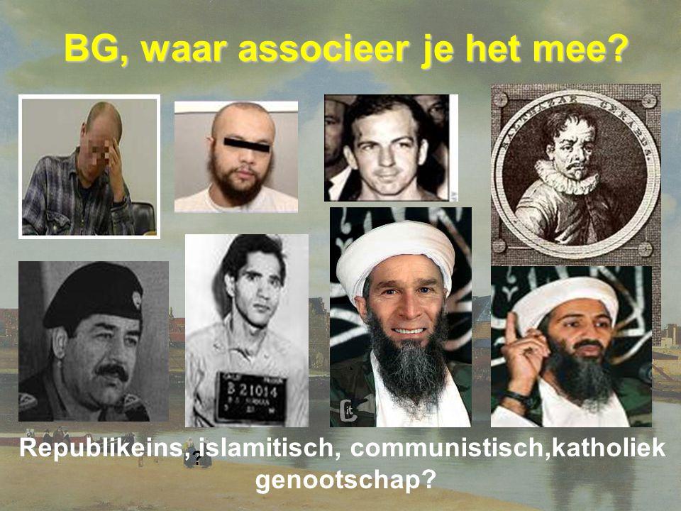 BG, waar associeer je het mee? BG, waar associeer je het mee? ? Republikeins, islamitisch, communistisch,katholiek genootschap?
