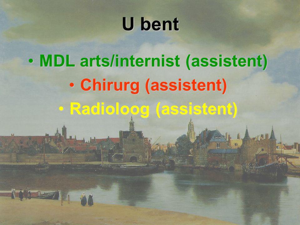 U bent MDL arts/internist (assistent)MDL arts/internist (assistent) Chirurg (assistent)Chirurg (assistent) Radioloog (assistent)Radioloog (assistent)