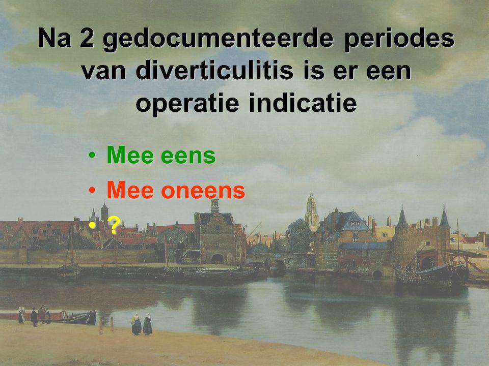 Na 2 gedocumenteerde periodes van diverticulitis is er een operatie indicatie Mee eensMee eens Mee oneensMee oneens ?