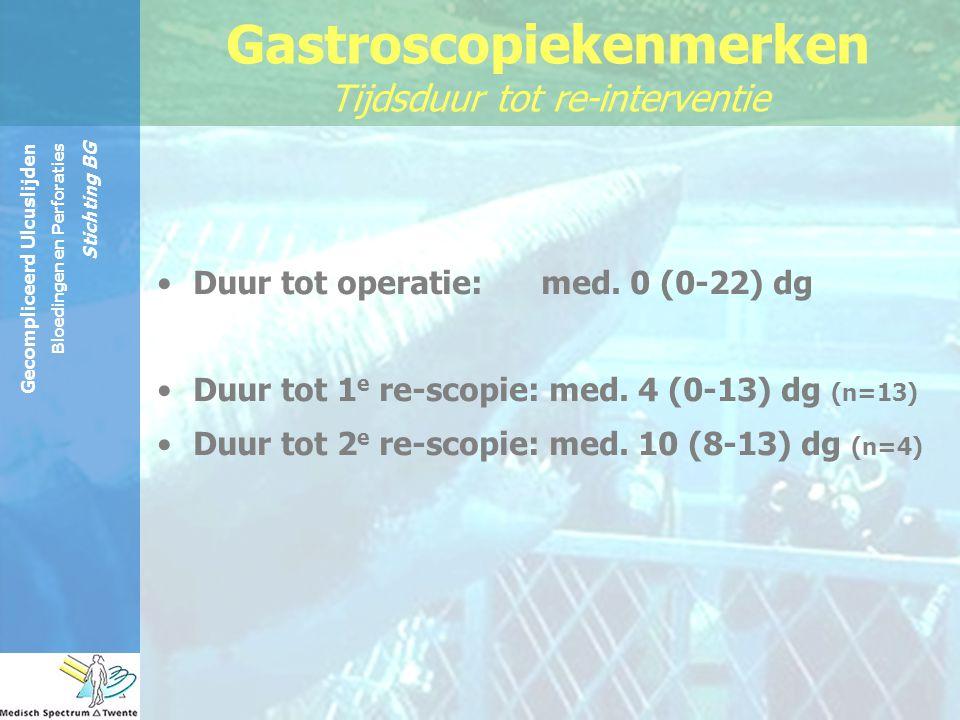Gecompliceerd Ulcuslijden Bloedingen en Perforaties Stichting BG Gastroscopiekenmerken Tijdsduur tot re-interventie Duur tot operatie: med. 0 (0-22) d