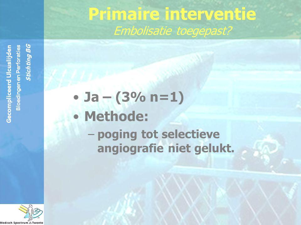 Gecompliceerd Ulcuslijden Bloedingen en Perforaties Stichting BG Ja – (3% n=1) Methode: –poging tot selectieve angiografie niet gelukt. Primaire inter