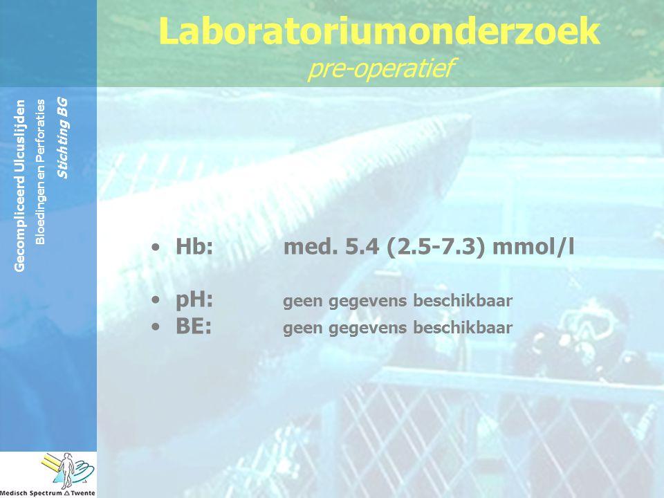 Gecompliceerd Ulcuslijden Bloedingen en Perforaties Stichting BG Hb: med. 5.4 (2.5-7.3) mmol/l pH: geen gegevens beschikbaar BE: geen gegevens beschik