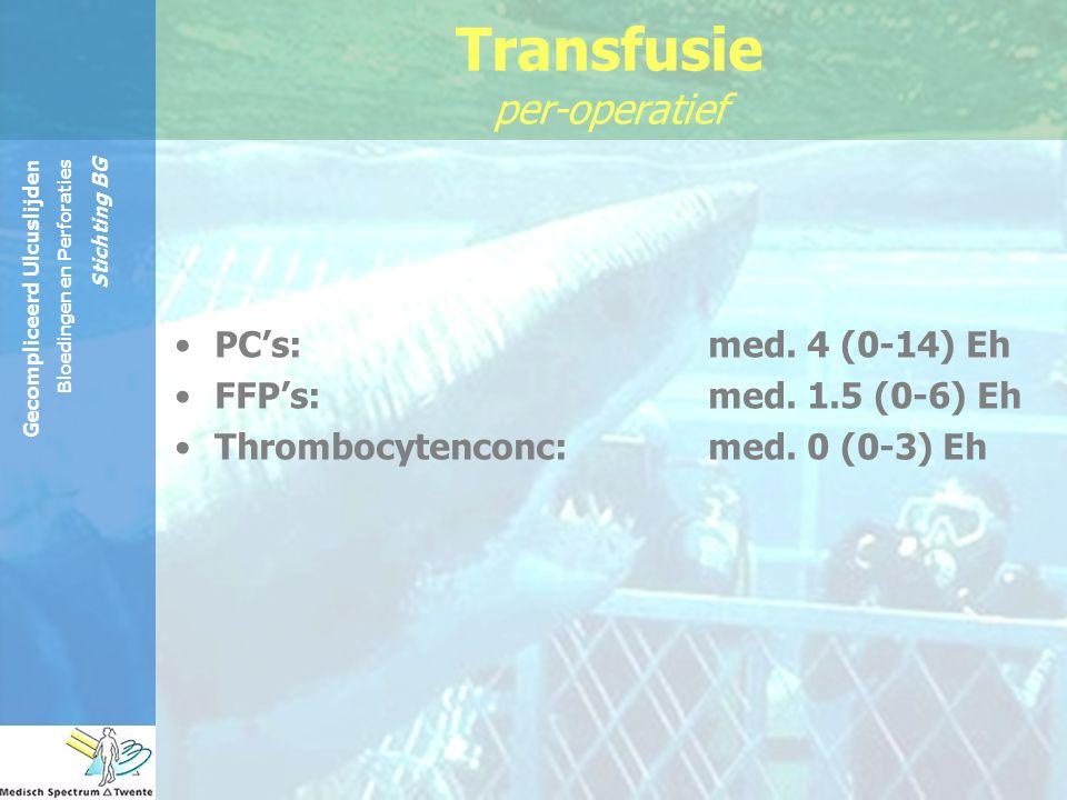 Gecompliceerd Ulcuslijden Bloedingen en Perforaties Stichting BG PC's:med. 4 (0-14) Eh FFP's:med. 1.5 (0-6) Eh Thrombocytenconc:med. 0 (0-3) Eh Transf